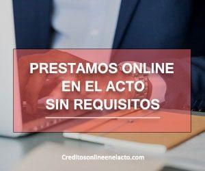 Prestamos online en el acto sin requisitos